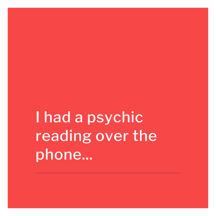 I had a psychic reading over the phone…