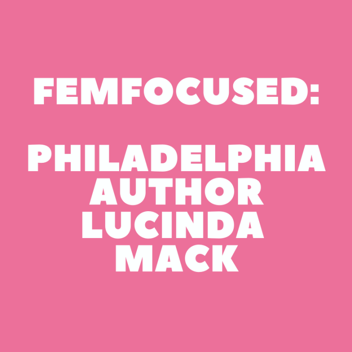 FemFocused: Philadelphia Author Lucinda Mack