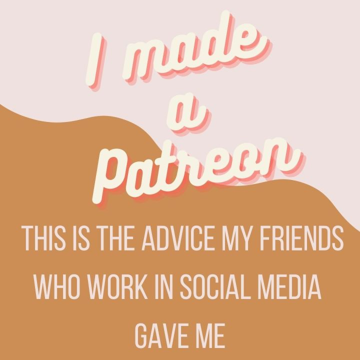 I made a Patreon. This is the advice my friends who work in social media gave me
